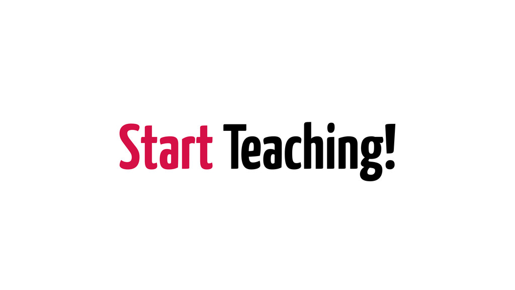 Start Teaching!