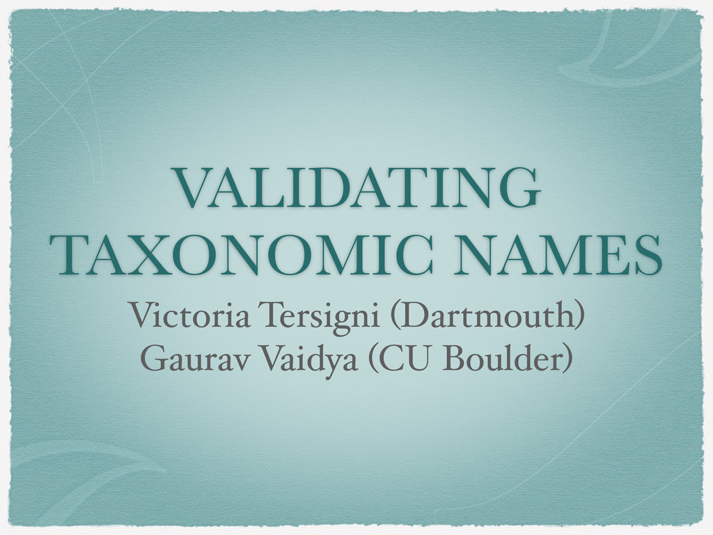 VALIDATING TAXONOMIC NAMES Victoria Tersigni (D...