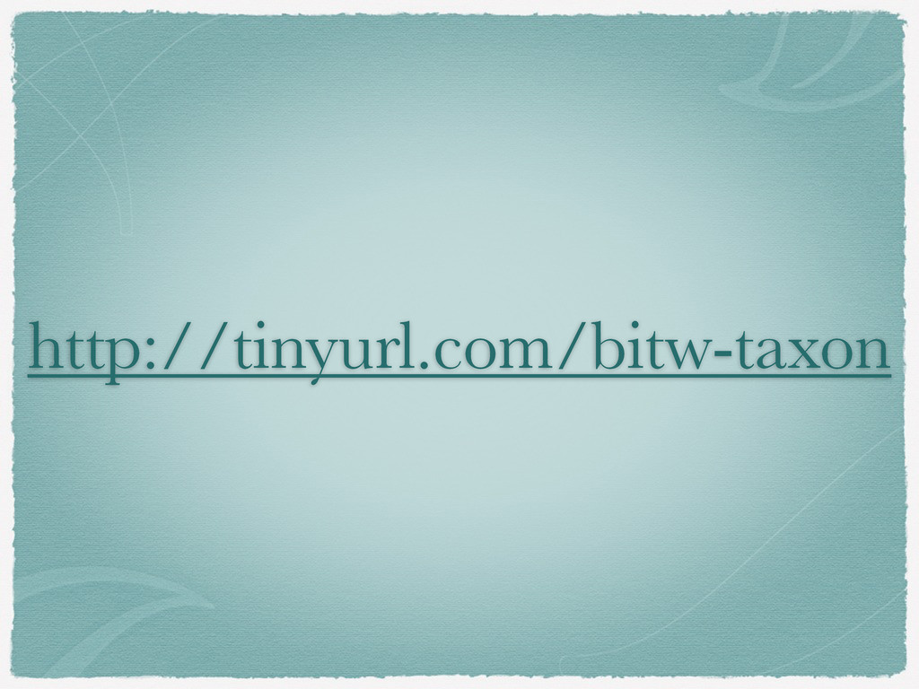 http://tinyurl.com/bitw-taxon