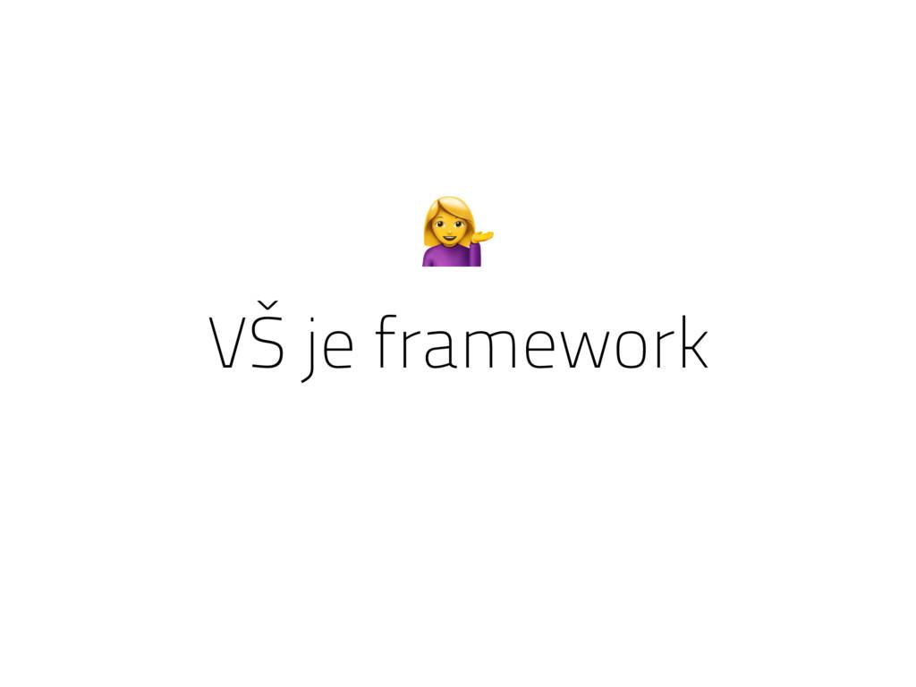 VŠ je framework