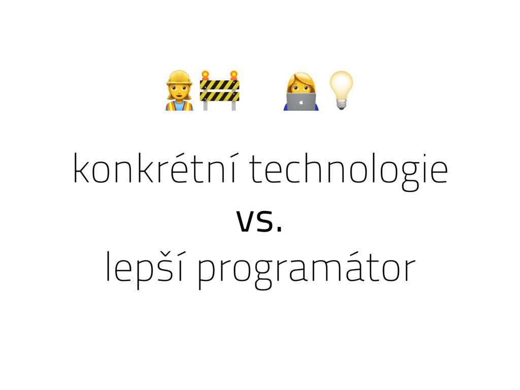 konkrétní technologie vs. lepší programátor % '