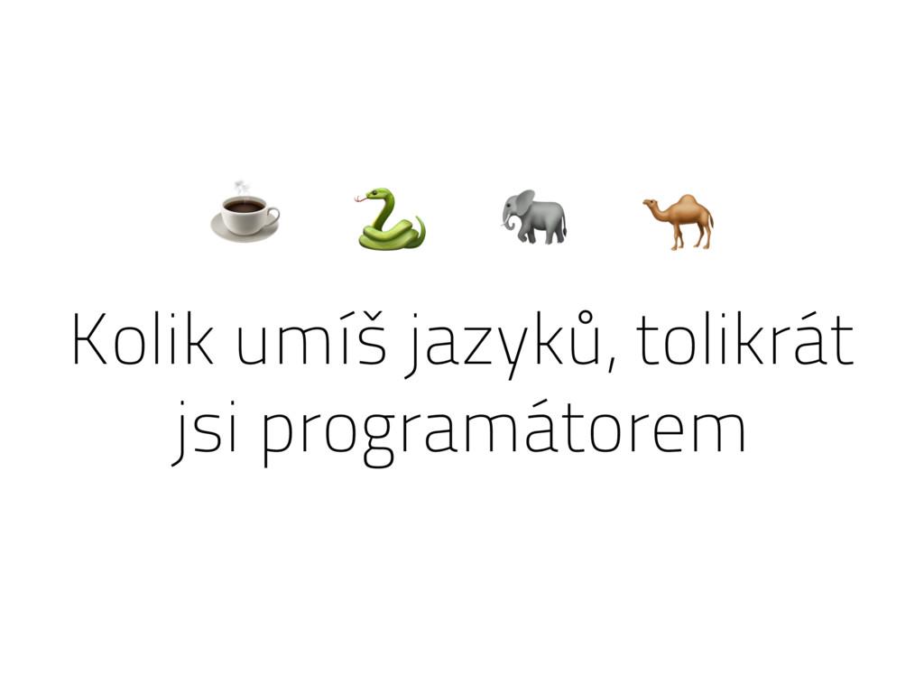 Kolik umíš jazyků, tolikrát jsi programátorem ☕...