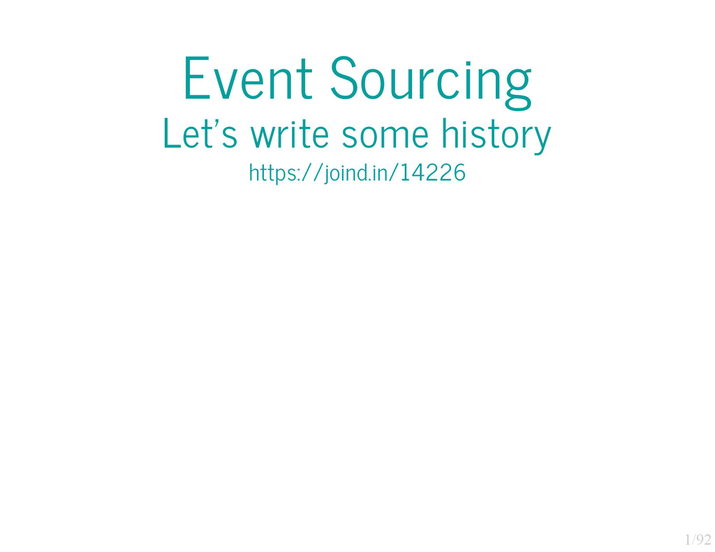 1/92 Event Sourcing Let's write some history ht...