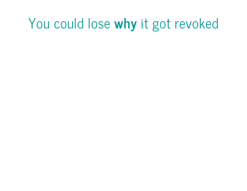 You could lose why it got revoked