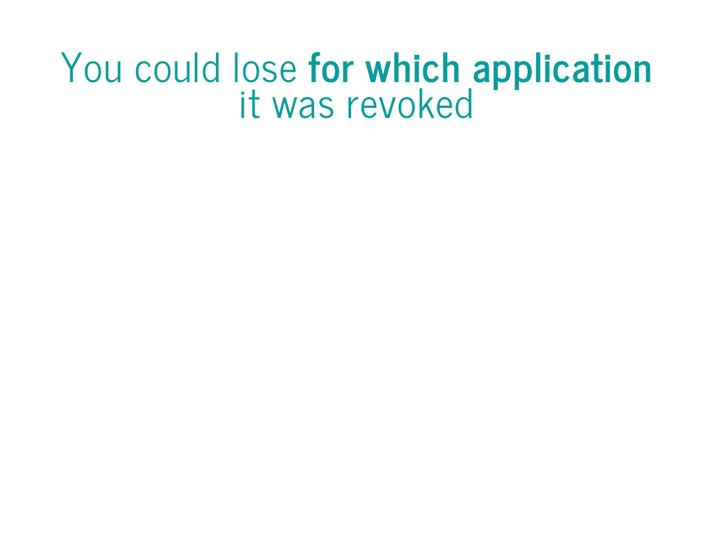 You could lose for which application it was rev...