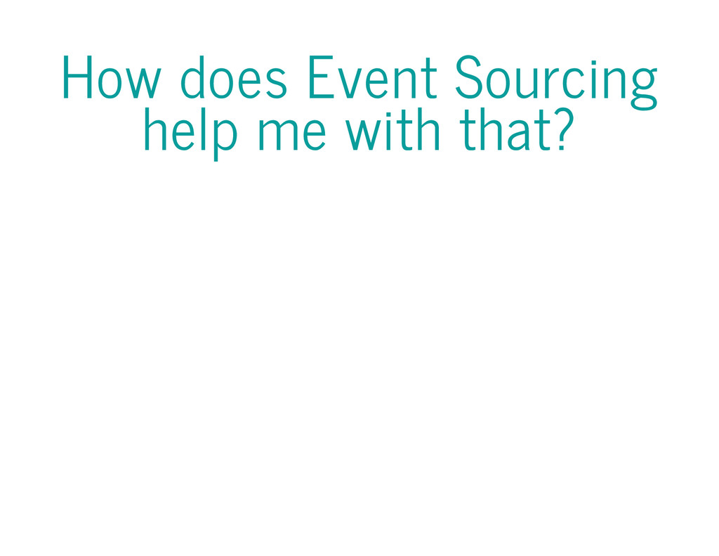 How does Event Sourcing help me with that?