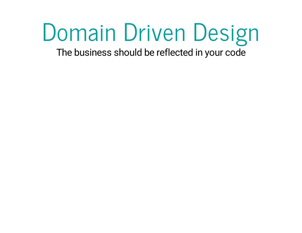 Domain Driven Design The business should be ref...
