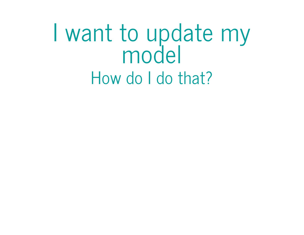 I want to update my model How do I do that?