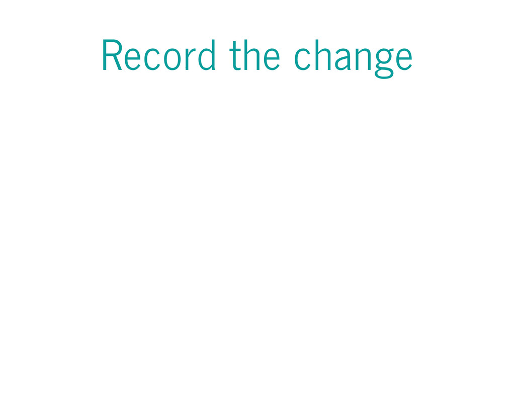 Record the change