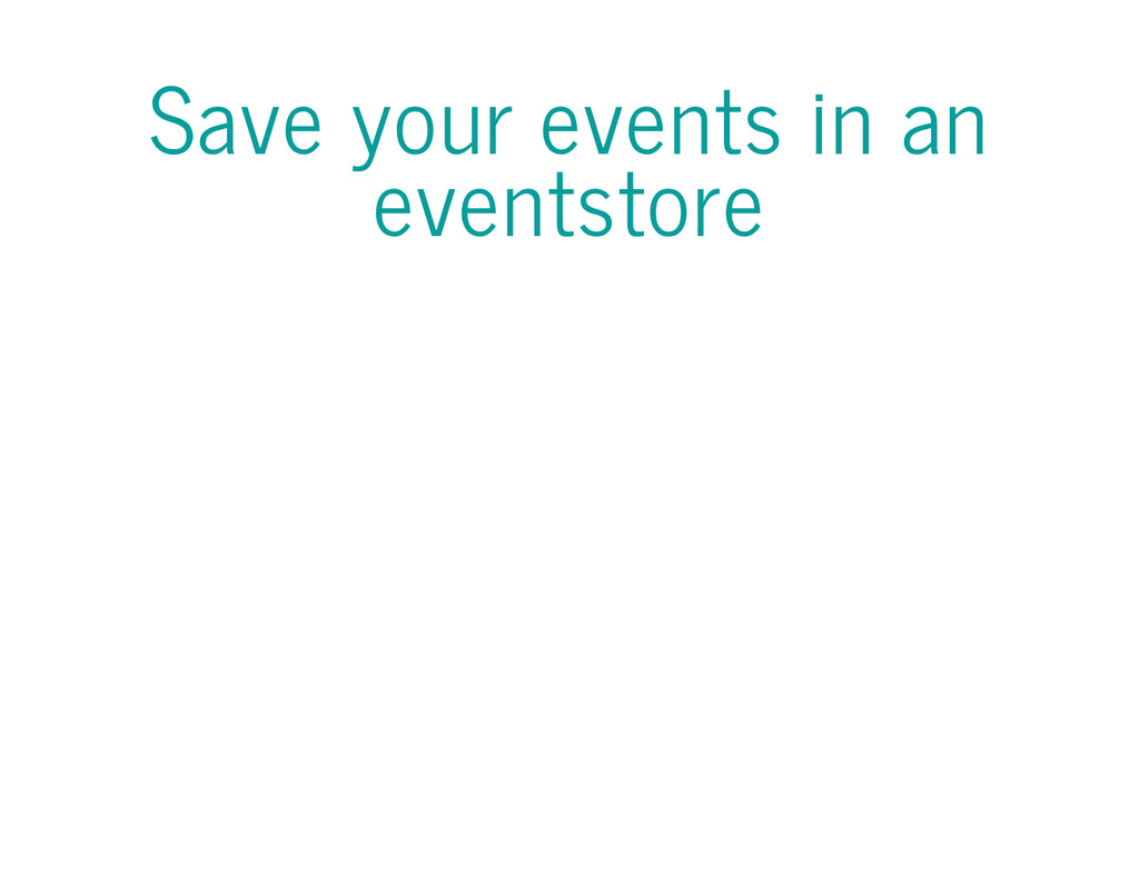Save your events in an eventstore