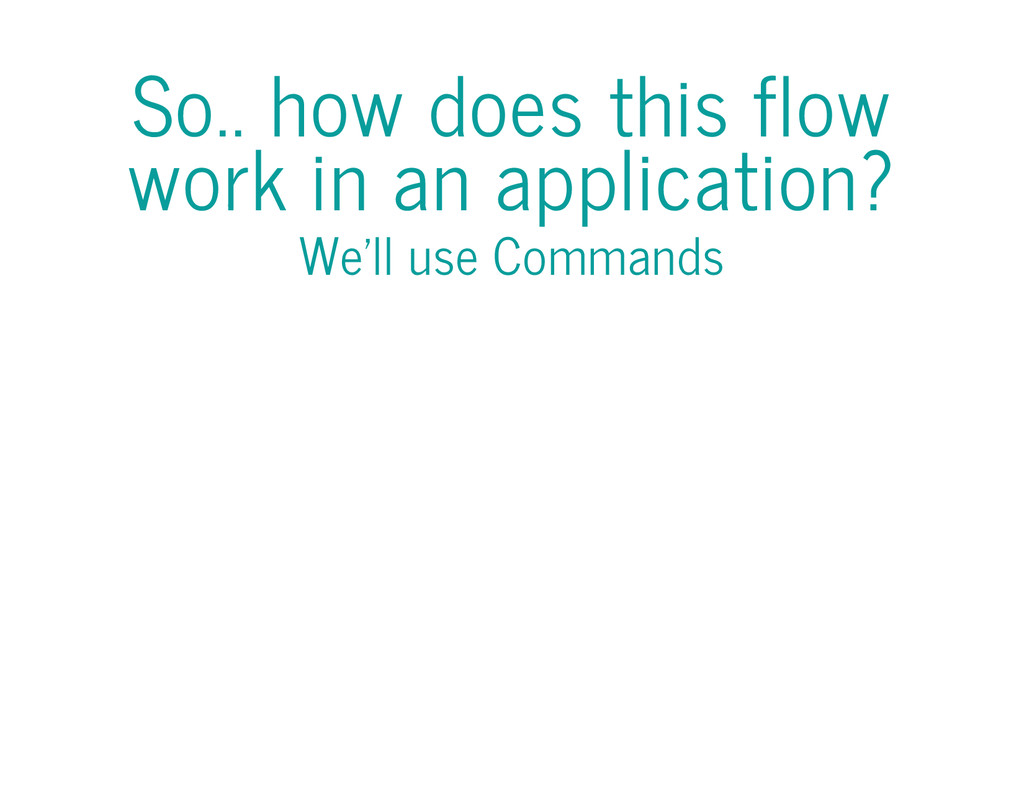 So.. how does this flow work in an application?...