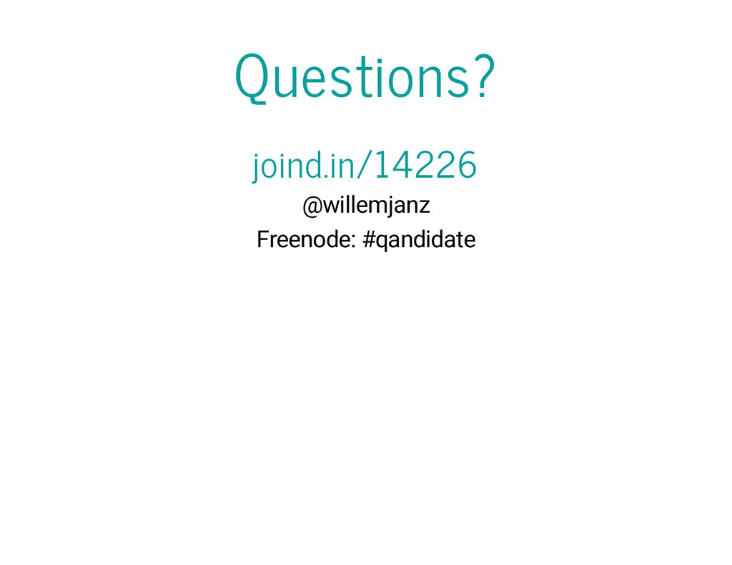 Questions? joind.in/14226 @willemjanz Freenode:...