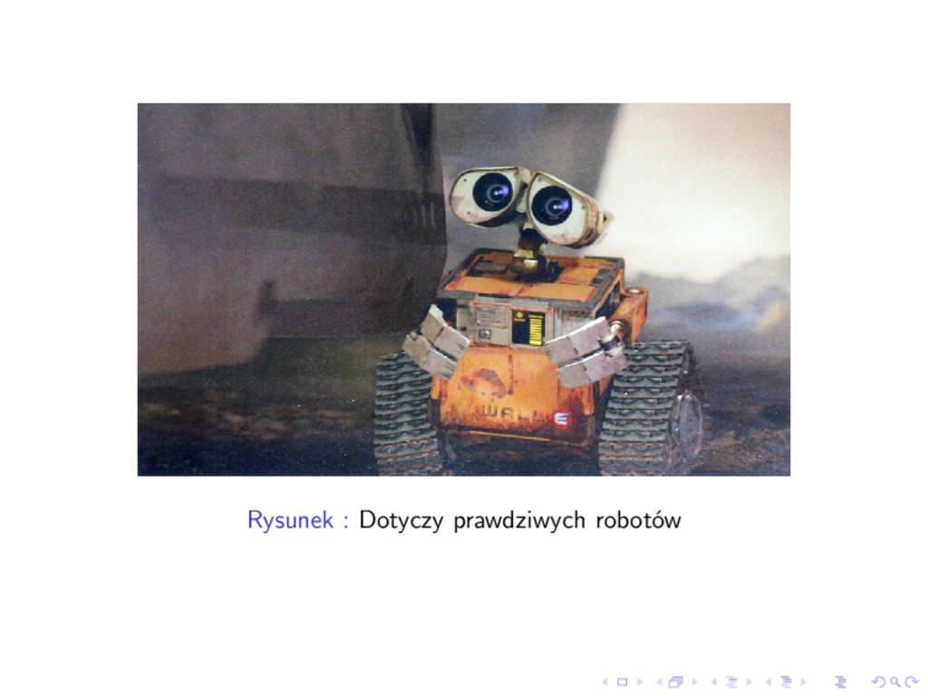 Rysunek : Dotyczy prawdziwych robotów