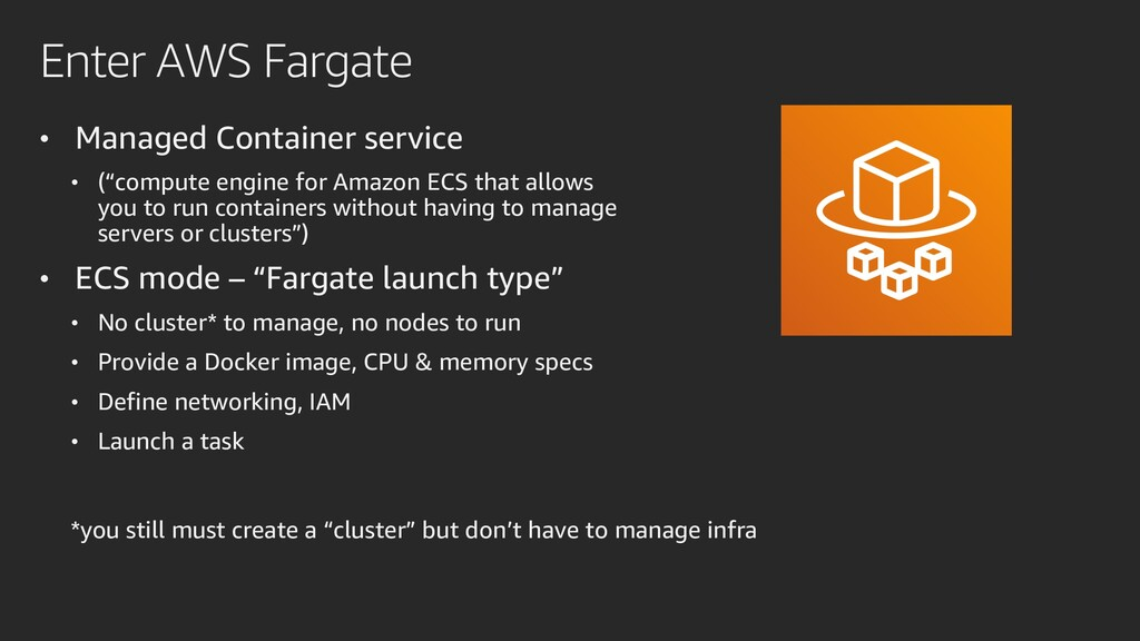 Enter AWS Fargate • Managed Container service •...