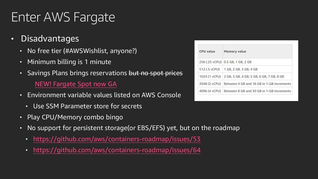 Enter AWS Fargate • Disadvantages • No free tie...
