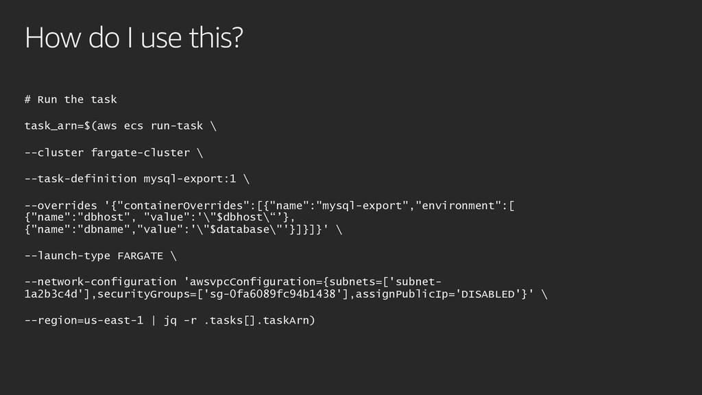 How do I use this? # Run the task task_arn=$(aw...
