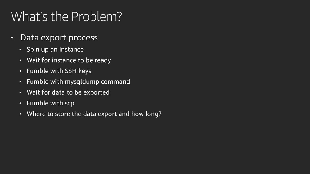 What's the Problem? • Data export process • Spi...