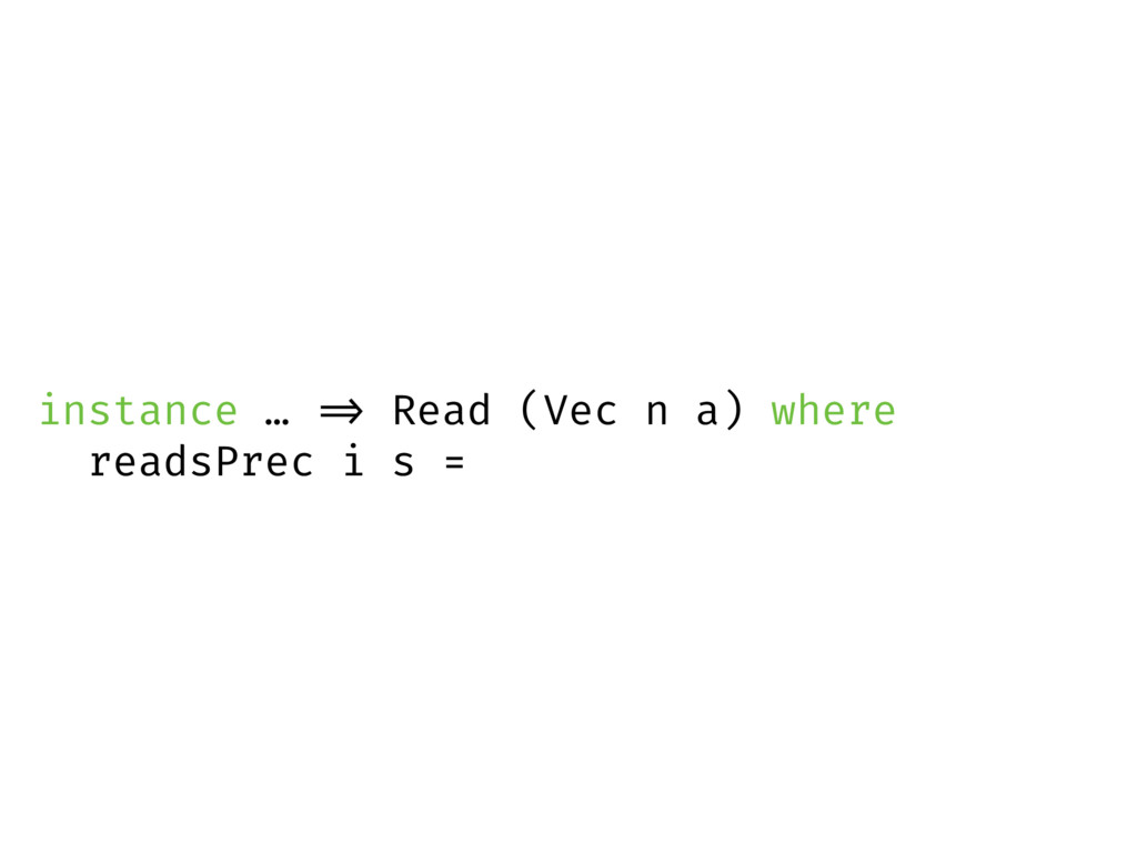 instance … => Read (Vec n a) where readsPrec i ...