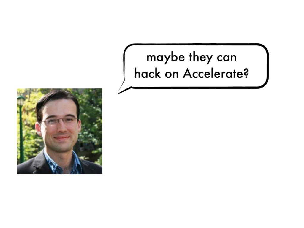 maybe they can hack on Accelerate?