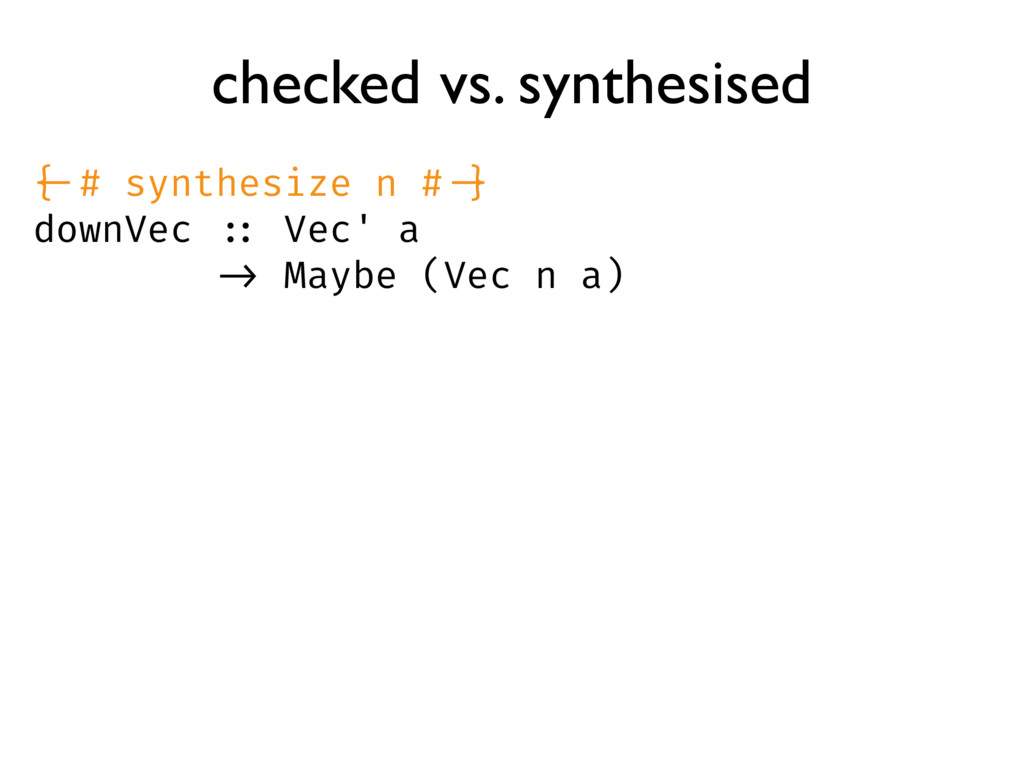 checked vs. synthesised {-# synthesize n # -} d...
