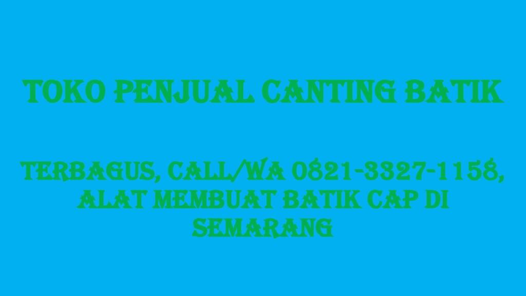 Toko Penjual Canting Batik TERBAGUS, Call/WA 08...