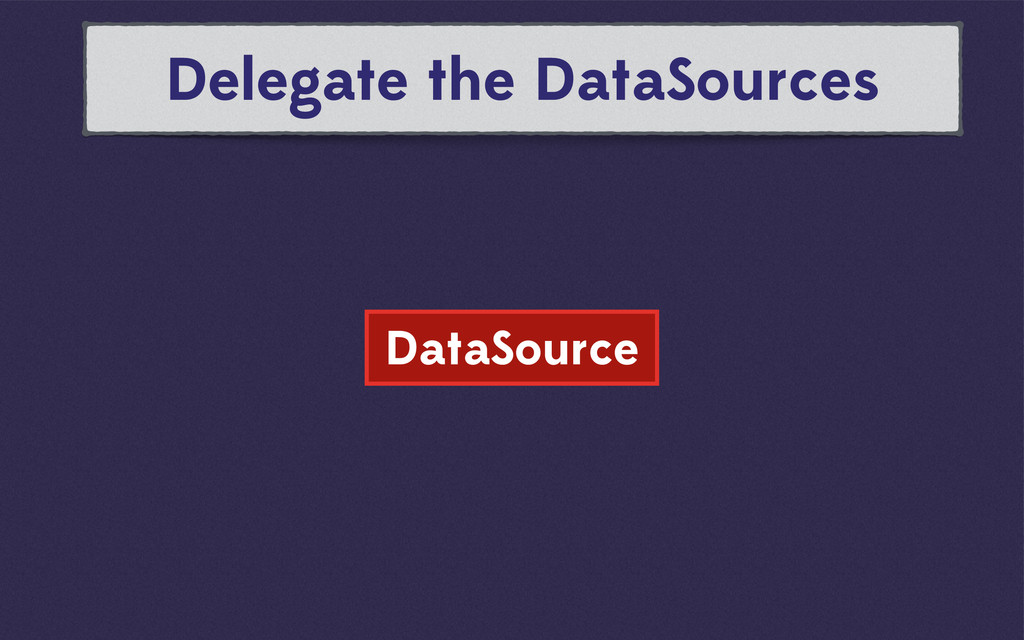 Delegate the DataSources DataSource