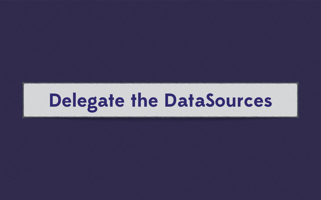 Delegate the DataSources