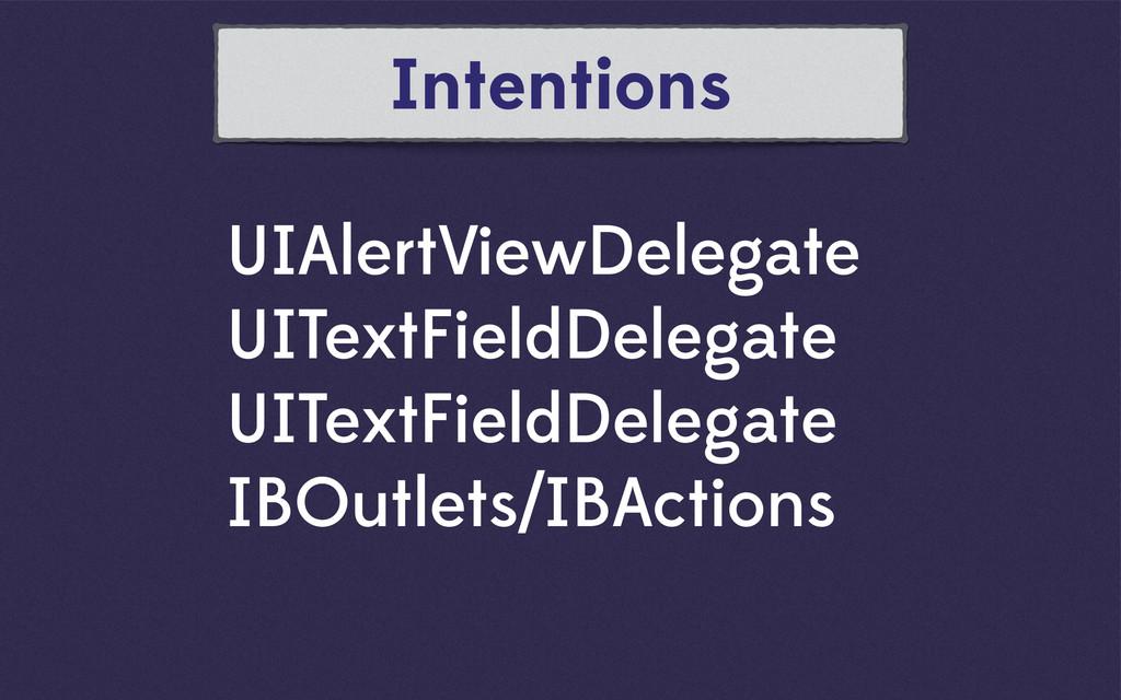 Intentions UIAlertViewDelegate UITextFieldDeleg...