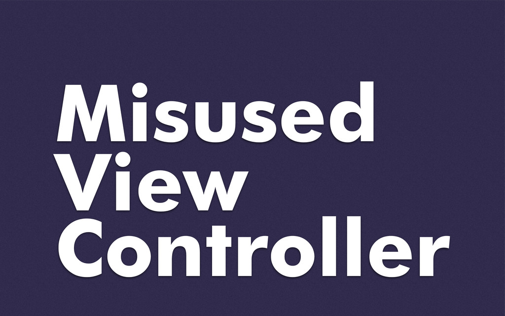 View Controller Misused