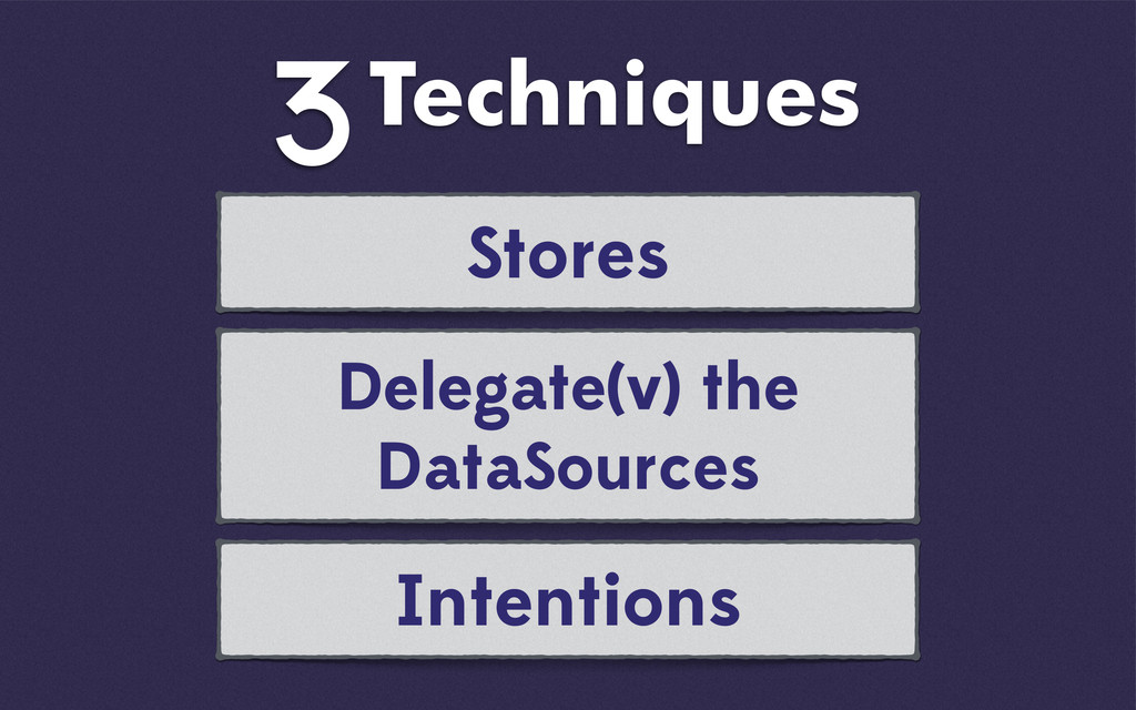 Stores Techniques 3 Delegate(v) the DataSources...