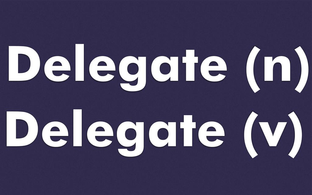Delegate (v) Delegate (n)