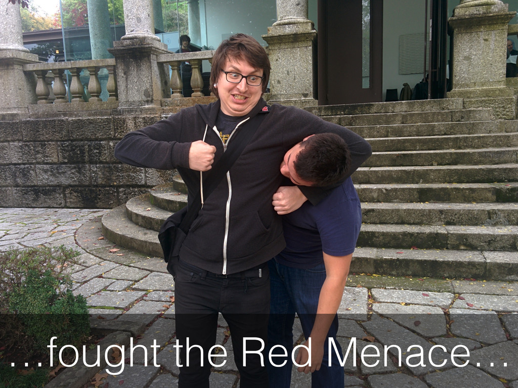 …fought the Red Menace…