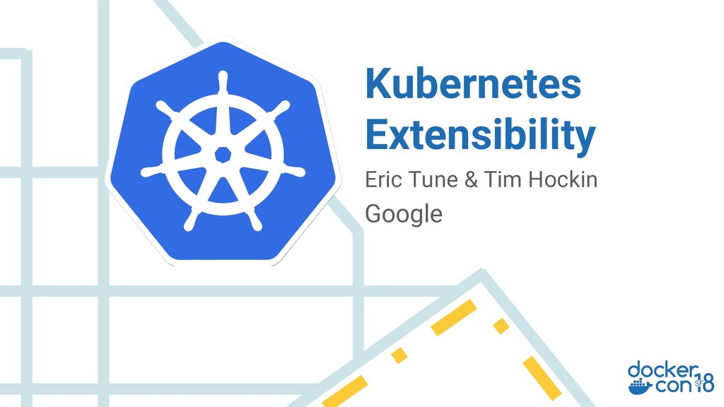 Eric Tune & Tim Hockin Google Kubernetes Extens...
