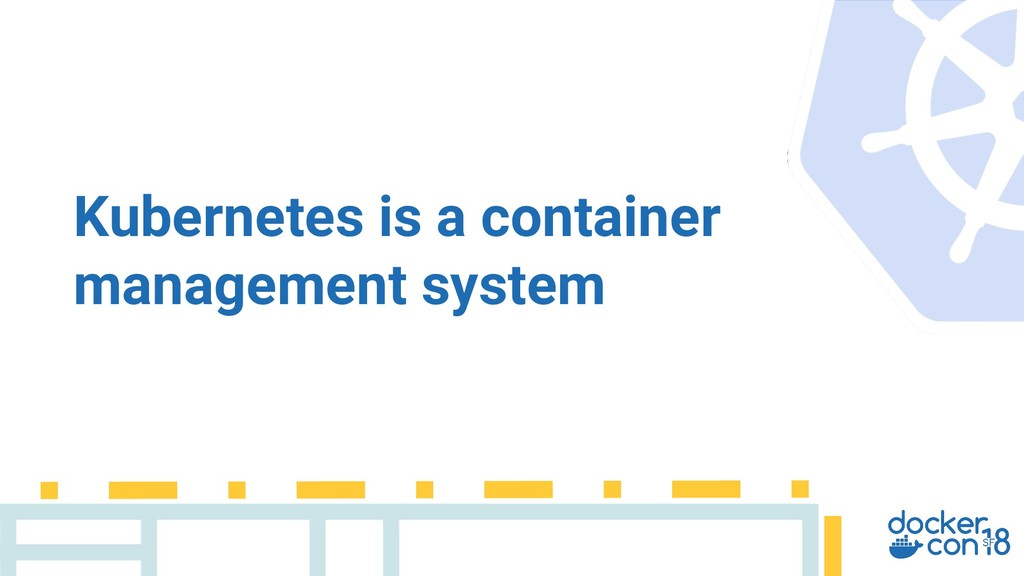 Kubernetes is a container management system
