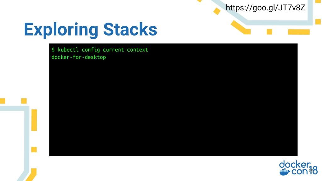 Exploring Stacks https://goo.gl/JT7v8Z $ kubect...