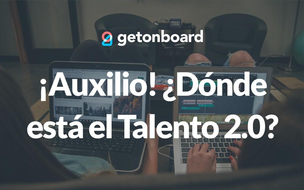 ¡Auxilio! ¿Dónde está el Talento 2.0?