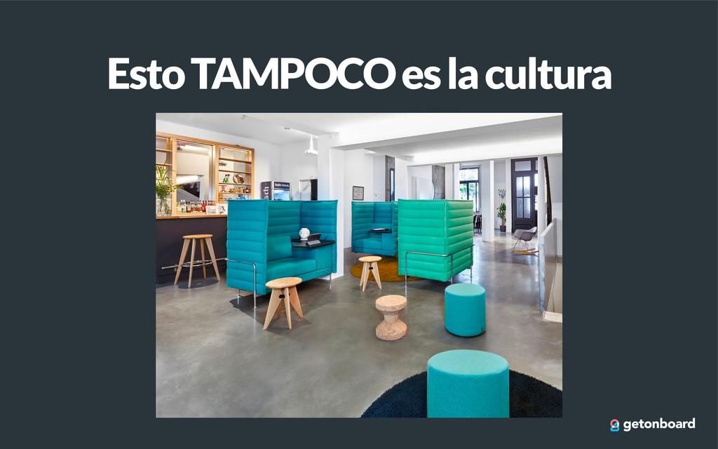 Esto TAMPOCO es la cultura