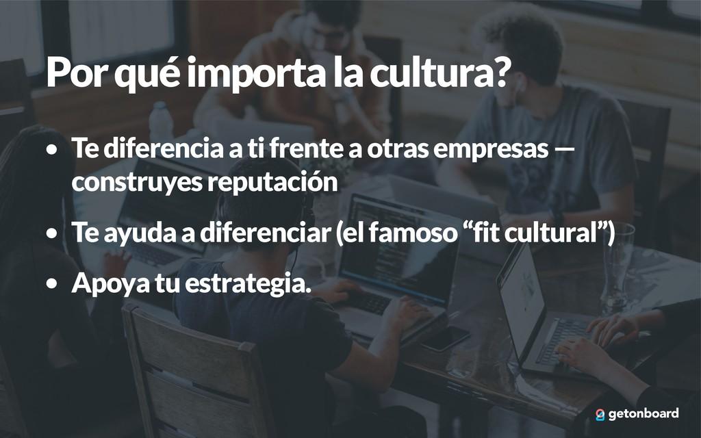 Por qué importa la cultura? • Te diferencia a t...