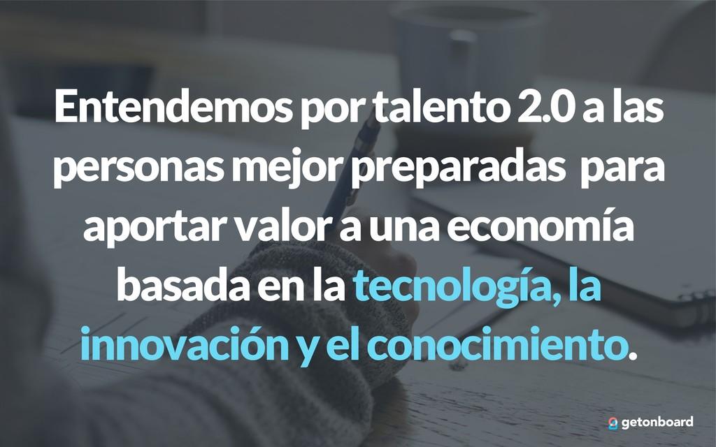 Entendemos por talento 2.0 a las personas mejor...
