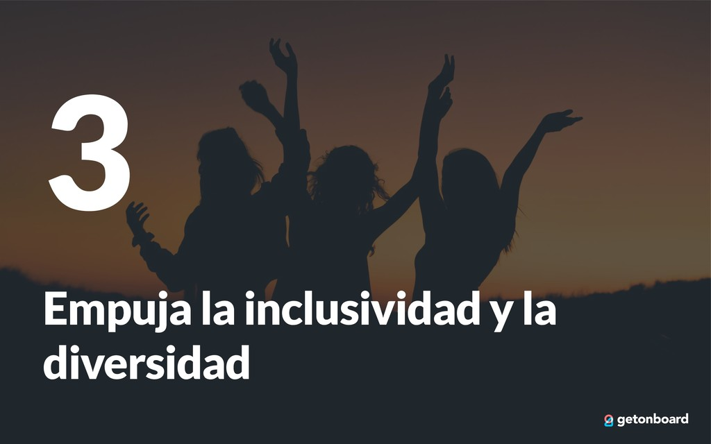 3 Empuja la inclusividad y la diversidad