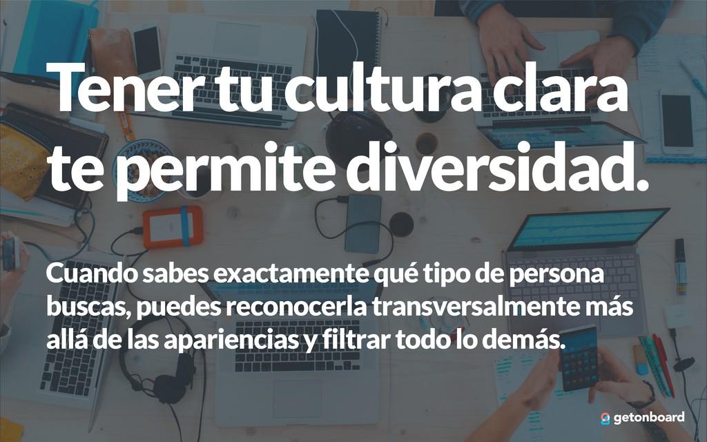 Tener tu cultura clara te permite diversidad. C...