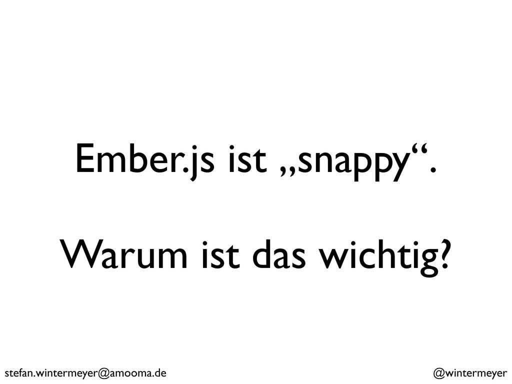 """Ember.js ist """"snappy"""". Warum ist das wichtig? s..."""
