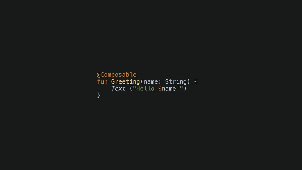 @Composable fun Greeting(name: String) { Text (...
