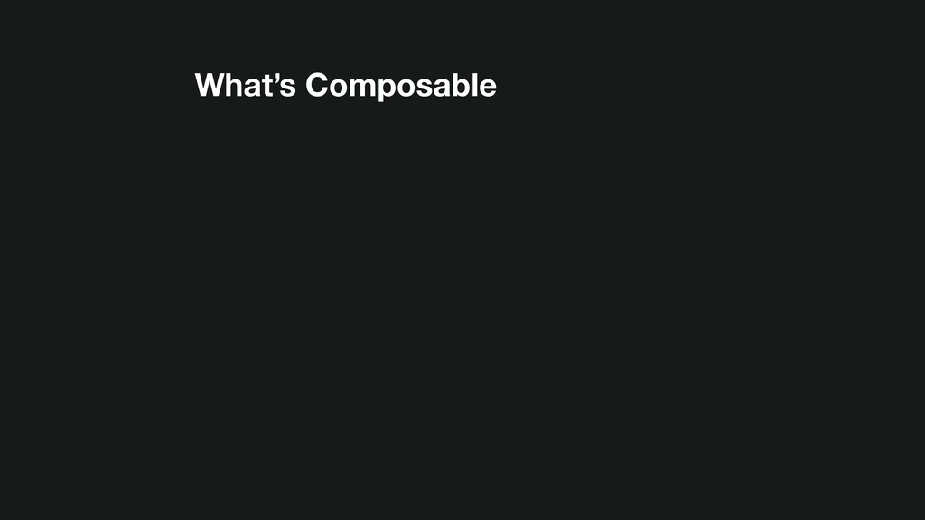 What's Composable