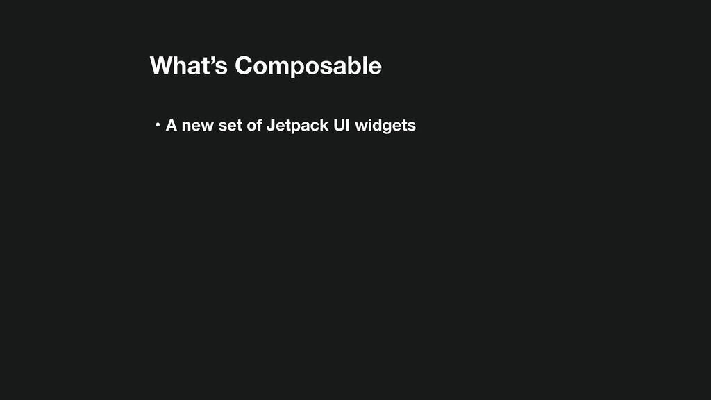 What's Composable ɾA new set of Jetpack UI widg...