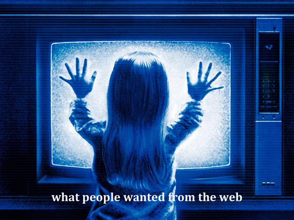 what people wanted from the web
