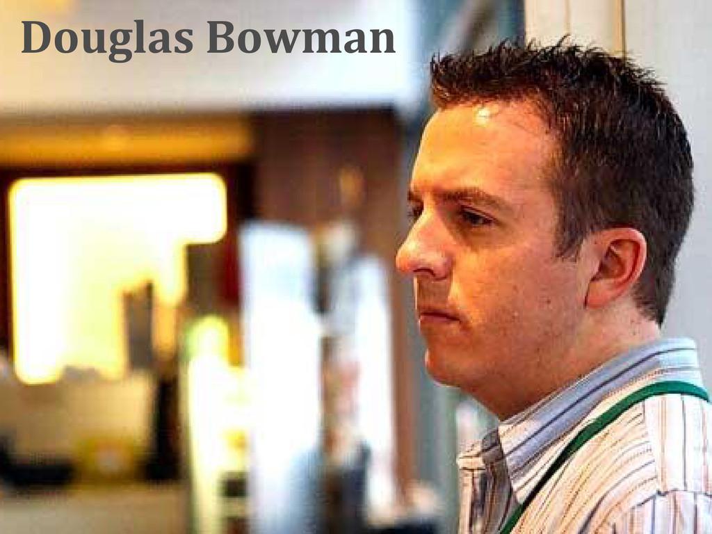 Douglas Bowman