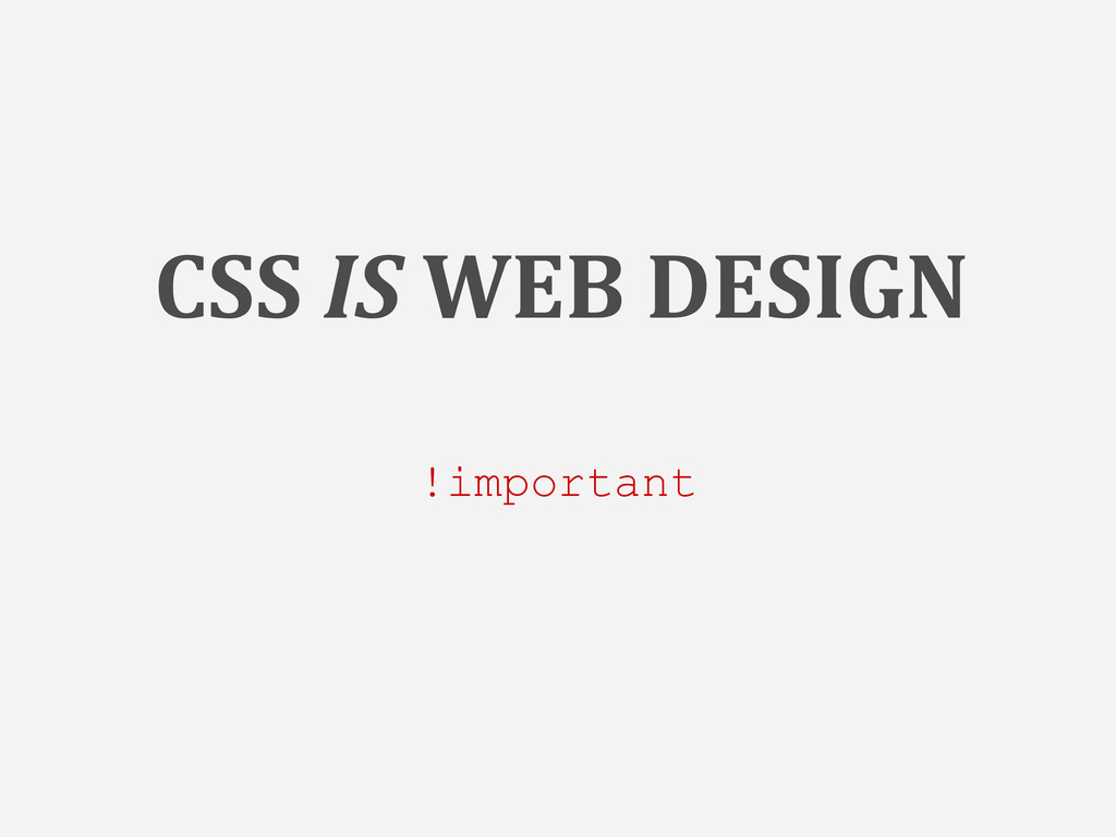 CSS IS WEB DESIGN !important