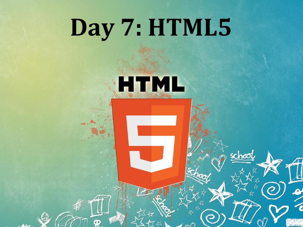 Day 7: HTML5