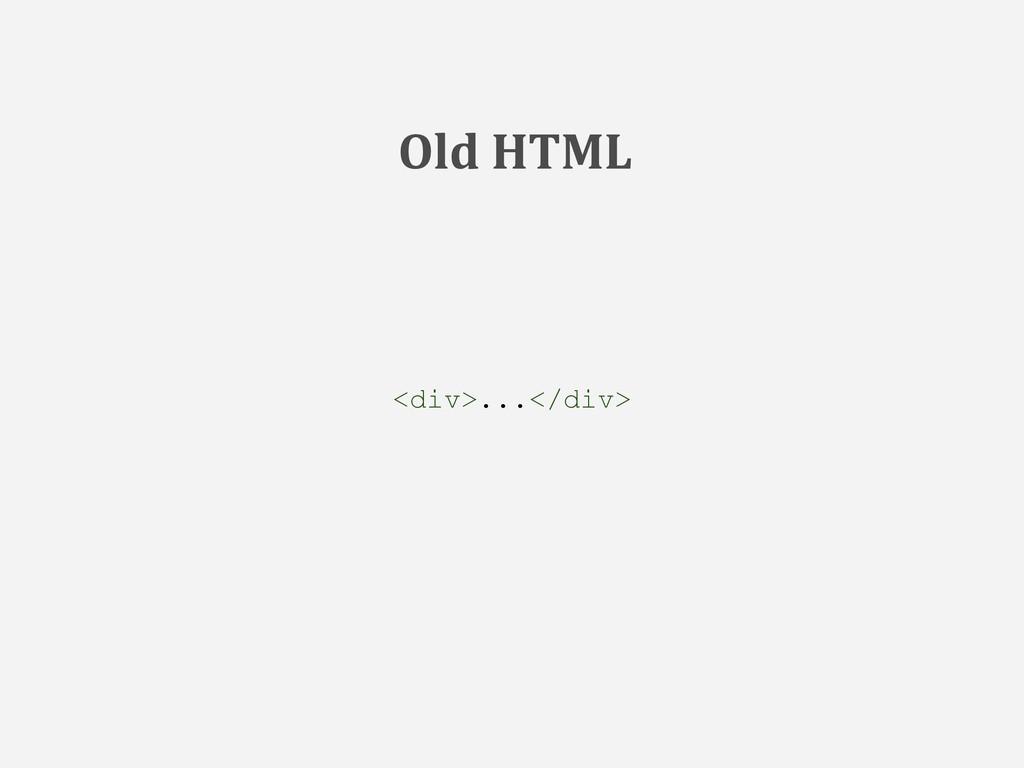 <div>...</div> Old HTML